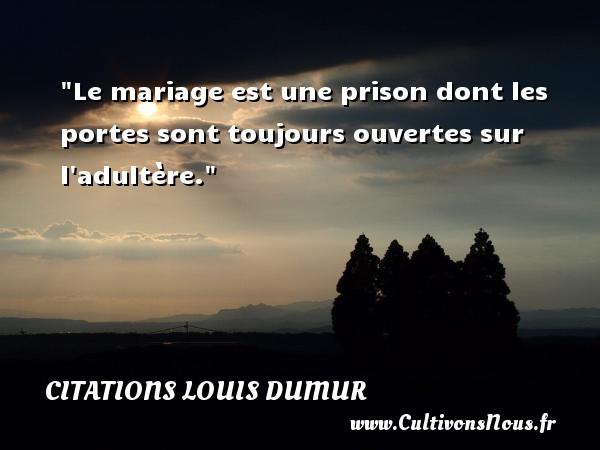 le mariage est une prison dont les portes sont toujours ouvertes une citation de louis dumur. Black Bedroom Furniture Sets. Home Design Ideas