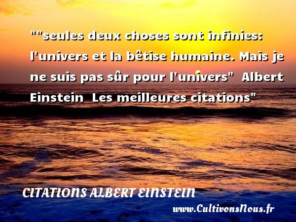 Citations Albert Einstein - les meilleures citations - seules deux choses sont infinies: l univers et la bêtise humaine. Mais je ne suis pas sûr pour l univers   Citation d Albert Einstein   Les meilleures citations CITATIONS ALBERT EINSTEIN