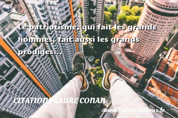 Le patriotisme, qui fait les grands hommes, fait aussi les grands prodiges... Une citation de Laure Conan CITATIONS LAURE CONAN