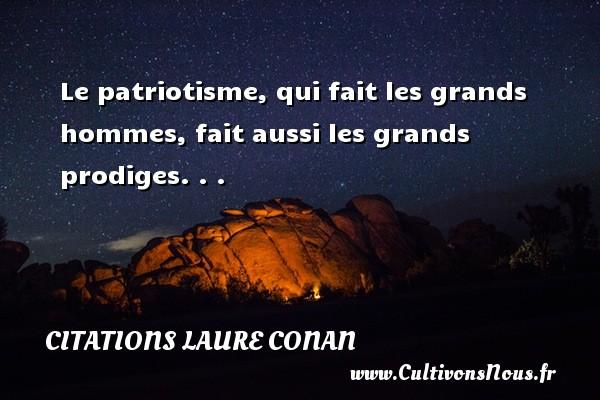 Le patriotisme, qui fait les grands hommes, fait aussi les grands prodiges. . . Une citation de Laure Conan CITATIONS LAURE CONAN