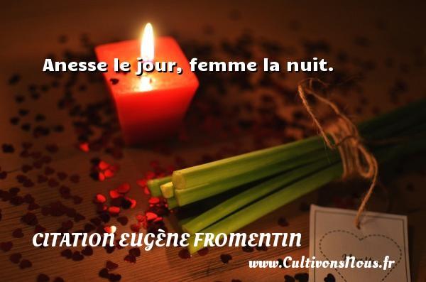 Anesse le jour, femme la nuit. Une citation d  Eugène Fromentin CITATION EUGÈNE FROMENTIN - Citation Eugène Fromentin