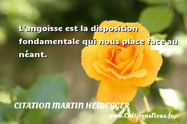 Citation Martin Heidegger - L angoisse est la disposition fondamentale qui nous place face au néant. Une citation de Martin Heidegger CITATION MARTIN HEIDEGGER