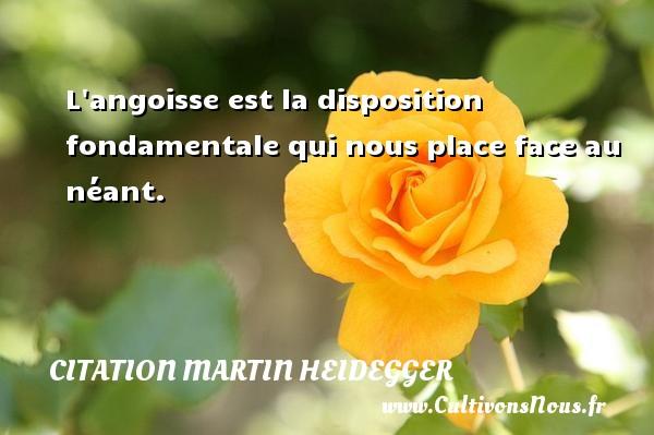 L angoisse est la disposition fondamentale qui nous place face au néant. Une citation de Martin Heidegger CITATION MARTIN HEIDEGGER
