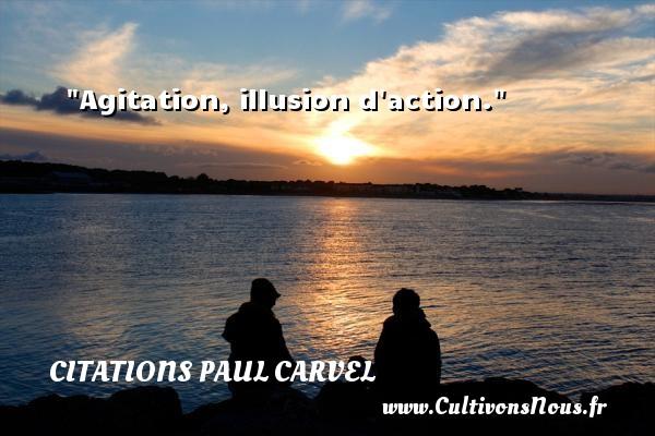 Agitation, illusion d action. Une citation de Paul Carvel CITATIONS PAUL CARVEL