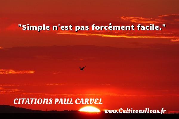 Simple n est pas forcément facile. Une citation de Paul Carvel CITATIONS PAUL CARVEL