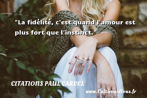 La fidélité, c est quand l amour est plus fort que l instinct. Une citation de Paul Carvel CITATIONS PAUL CARVEL - Citations fidèle