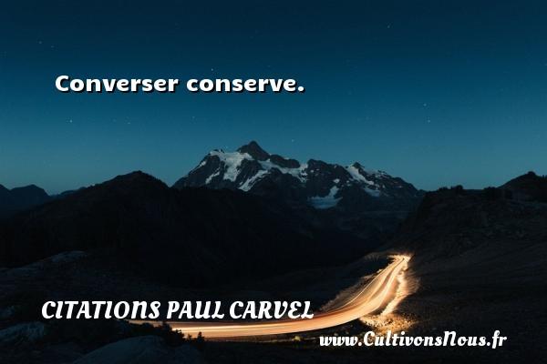 Converser conserve. Une citation de Paul Carvel CITATIONS PAUL CARVEL