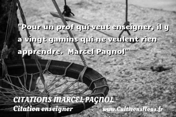 Citations Marcel Pagnol - Citation enseigner - Pour un prof qui veut enseigner, il y a vingt gamins qui ne veulent rien apprendre.   Marcel Pagnol   Une citation sur enseigner CITATIONS MARCEL PAGNOL