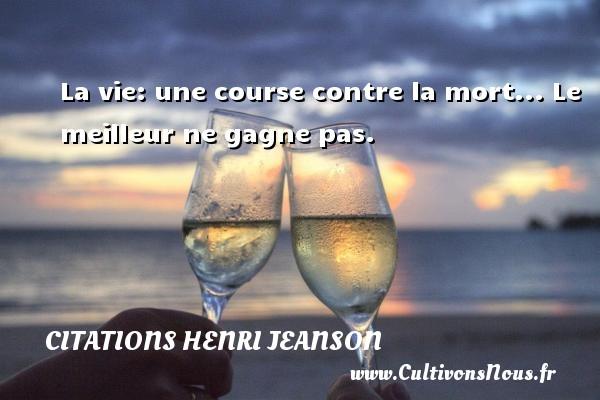 Citations Henri Jeanson - La vie: une course contre la mort... Le meilleur ne gagne pas. Une citation de Henri Jeanson CITATIONS HENRI JEANSON