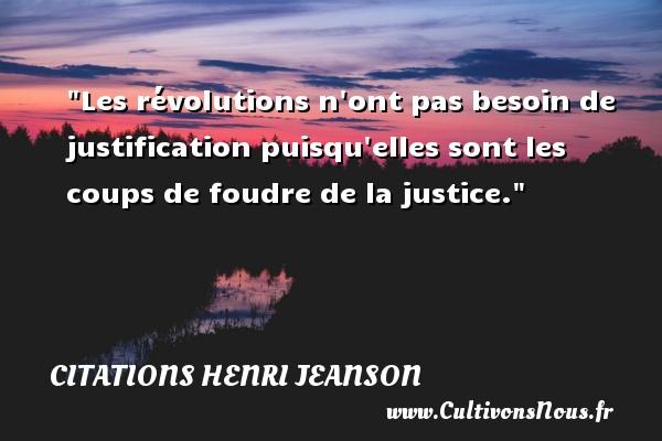 Les révolutions n ont pas besoin de justification puisqu elles sont les coups de foudre de la justice. Une citation de Henri Jeanson CITATIONS HENRI JEANSON - Citation foudre