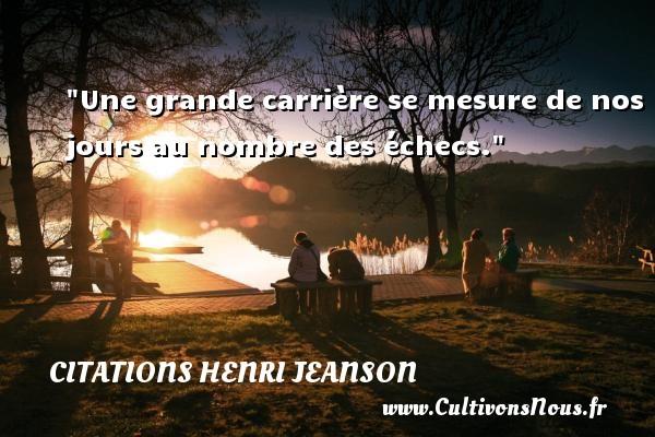 Une grande carrière se mesure de nos jours au nombre des échecs. Une citation de Henri Jeanson CITATIONS HENRI JEANSON