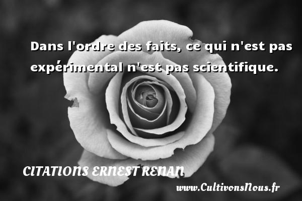 Citations Ernest Renan - Dans l ordre des faits, ce qui n est pas expérimental n est pas scientifique. Une citation de Joseph Ernest Renan CITATIONS ERNEST RENAN