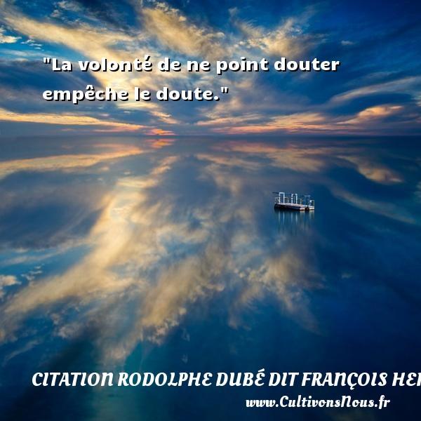 La volonté de ne point douter empêche le doute. Une citation de François Hertel CITATION FRANÇOIS HERTEL - Citation François Hertel