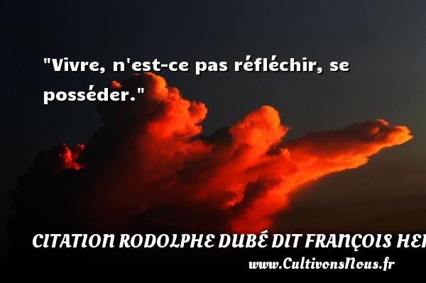 Vivre, n est-ce pas réfléchir, se posséder. Une citation de François Hertel CITATION FRANÇOIS HERTEL - Citation François Hertel