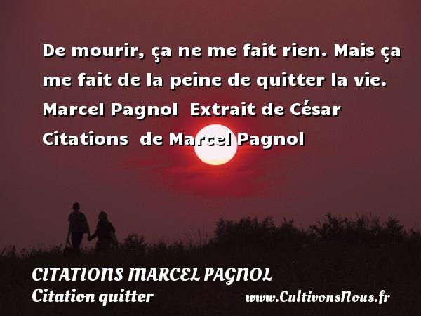 De Mourir ça Ne Me Fait Citations Marcel Pagnol