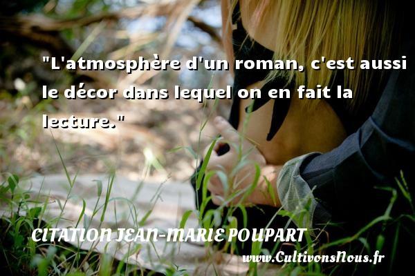 Citation Jean-Marie Poupart - Citation roman - L atmosphère d un roman, c est aussi le décor dans lequel on en fait la lecture. Une citation de Jean-Marie Poupart CITATION JEAN-MARIE POUPART