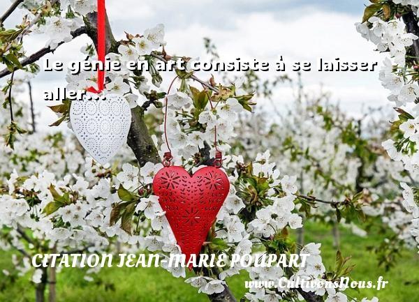 Citation Jean-Marie Poupart - Le génie en art consiste à se laisser aller... Une citation de Jean-Marie Poupart CITATION JEAN-MARIE POUPART