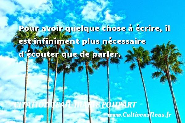 Citation Jean-Marie Poupart - Citation écrire - Pour avoir quelque chose à écrire, il est infiniment plus nécessaire d écouter que de parler. Une citation de Jean-Marie Poupart CITATION JEAN-MARIE POUPART
