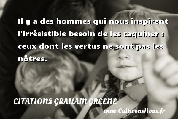 Citations Graham Greene - Il y a des hommes qui nous inspirent l irrésistible besoin de les taquiner : ceux dont les vertus ne sont pas les nôtres. Une citation de Graham Greene CITATIONS GRAHAM GREENE