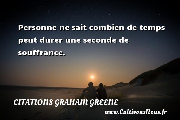 Citations Graham Greene - Personne ne sait combien de temps peut durer une seconde de souffrance. Une citation de Graham Greene CITATIONS GRAHAM GREENE