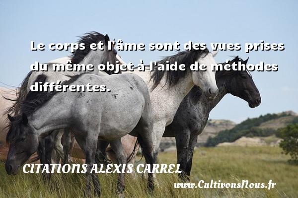 Citations Alexis Carrel - Le corps et l âme sont des vues prises du même objet à l aide de méthodes différentes. Une citation d  Alexis Carrel CITATIONS ALEXIS CARREL