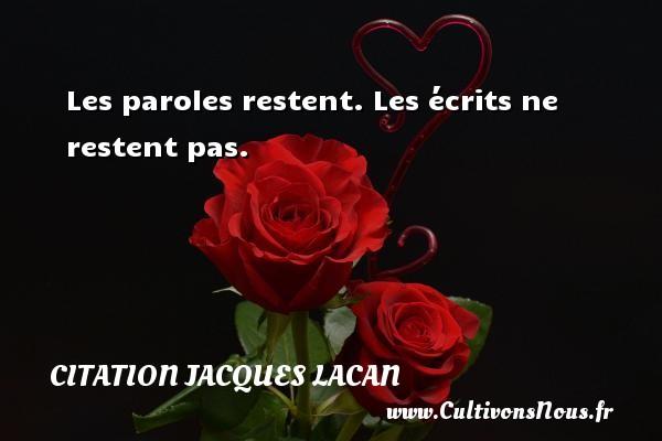Les paroles restent. Les écrits ne restent pas. Une citation de Jacques Lacan CITATION JACQUES LACAN