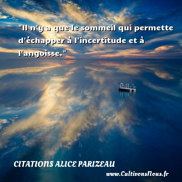 Citations Alice Parizeau - Citation sommeil - Il n y a que le sommeil qui permette d échapper à l incertitude et à l angoisse. Une citation d  Alice Parizeau CITATIONS ALICE PARIZEAU
