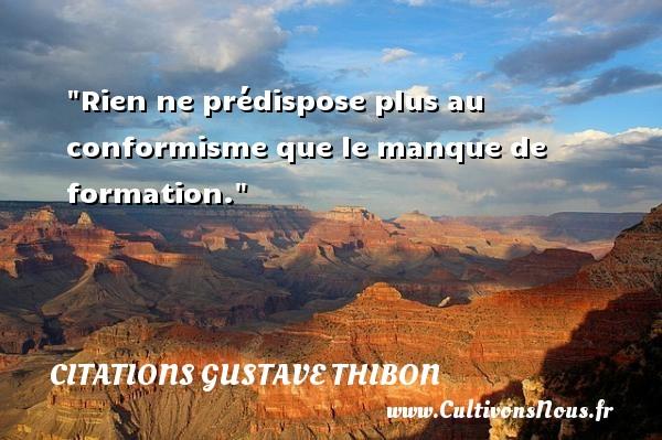 Rien ne prédispose plus au conformisme que le manque de formation. Une citation de Gustave Thibon CITATIONS GUSTAVE THIBON