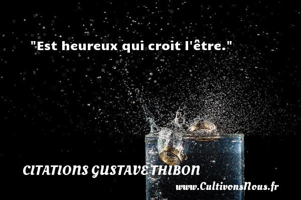 Est heureux qui croit l être. Une citation de Gustave Thibon CITATIONS GUSTAVE THIBON