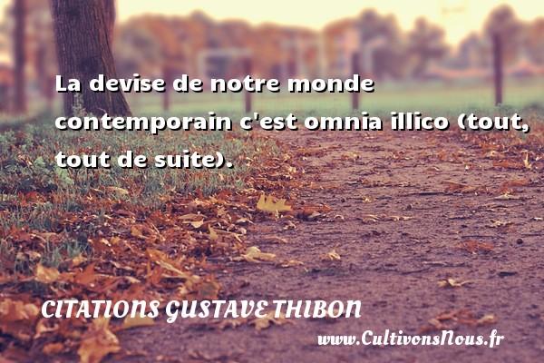 La devise de notre monde contemporain c est omnia illico (tout, tout de suite). Une citation de Gustave Thibon CITATIONS GUSTAVE THIBON