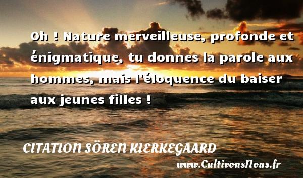 Citaten Kierkegaard : Oh nature merveilleuse profonde et énigmatique tu