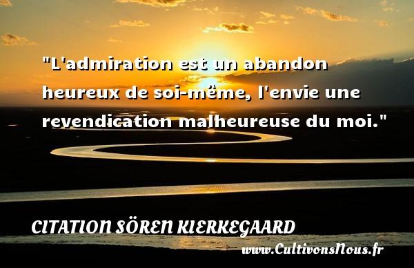 Citaten Kierkegaard : L admiration est un abandon heureux de soi même envie