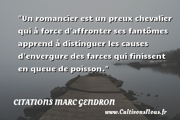 Citations Marc Gendron - Citation cheval - Citation roman - Un romancier est un preux chevalier qui à force d affronter ses fantômes apprend à distinguer les causes d envergure des farces qui finissent en queue de poisson. Une citation de Marc Gendron CITATIONS MARC GENDRON