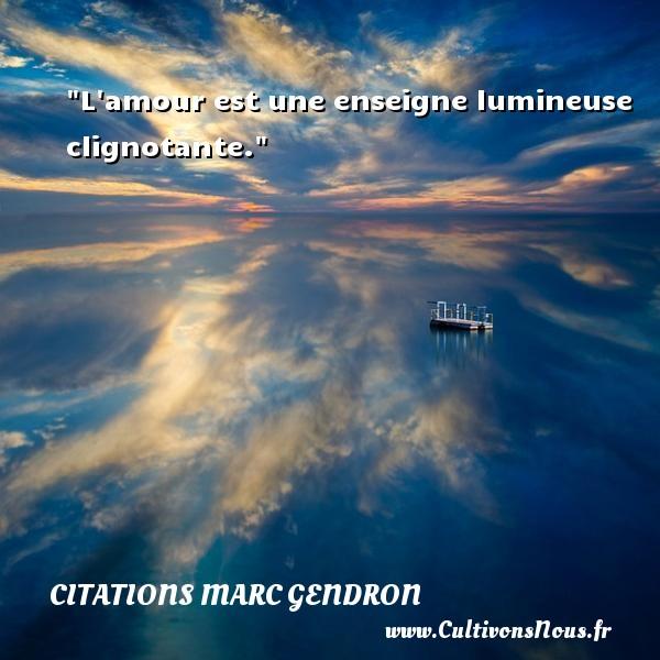 L amour est une enseigne lumineuse clignotante. Une citation de Marc Gendron CITATIONS MARC GENDRON