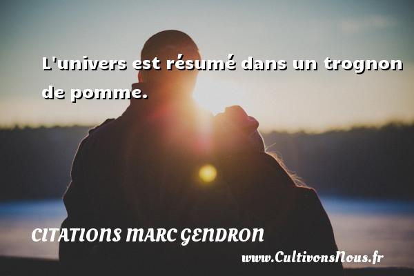 Citations Marc Gendron - Citation pomme - L univers est résumé dans un trognon de pomme. Une citation de Marc Gendron CITATIONS MARC GENDRON