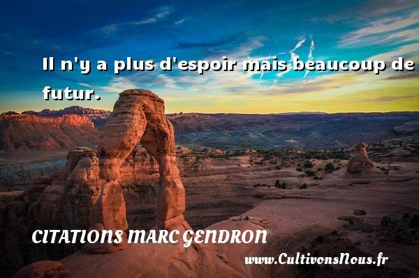 Citations Marc Gendron - Il n y a plus d espoir mais beaucoup de futur. Une citation de Marc Gendron CITATIONS MARC GENDRON