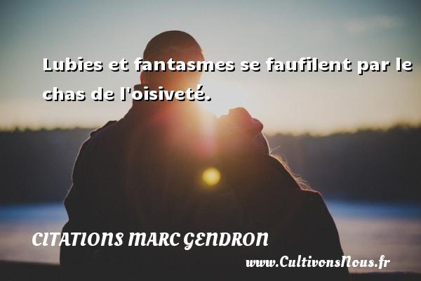 Citations Marc Gendron - Lubies et fantasmes se faufilent par le chas de l oisiveté. Une citation de Marc Gendron CITATIONS MARC GENDRON