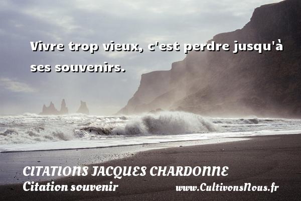 Citations Jacques Chardonne - Citation perdre - Citation souvenir - Vivre trop vieux, c est perdre jusqu à ses souvenirs. Une citation de Jacques Chardonne CITATIONS JACQUES CHARDONNE