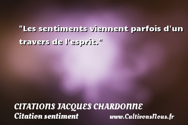 Citations Jacques Chardonne - Citation sentiment - Les sentiments viennent parfois d un travers de l esprit. Une citation de Jacques Chardonne CITATIONS JACQUES CHARDONNE