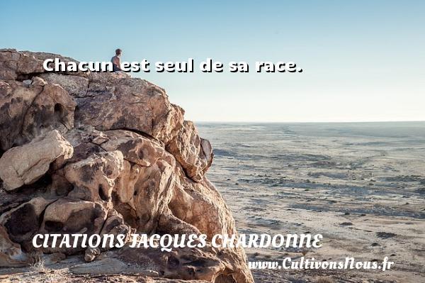 Citations Jacques Chardonne - Chacun est seul de sa race. Une citation de Jacques Chardonne CITATIONS JACQUES CHARDONNE