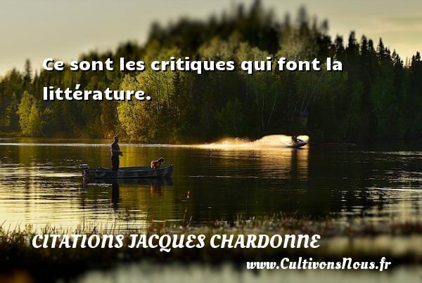 Ce sont les critiques qui font la littérature. Une citation de Jacques Chardonne CITATIONS JACQUES CHARDONNE