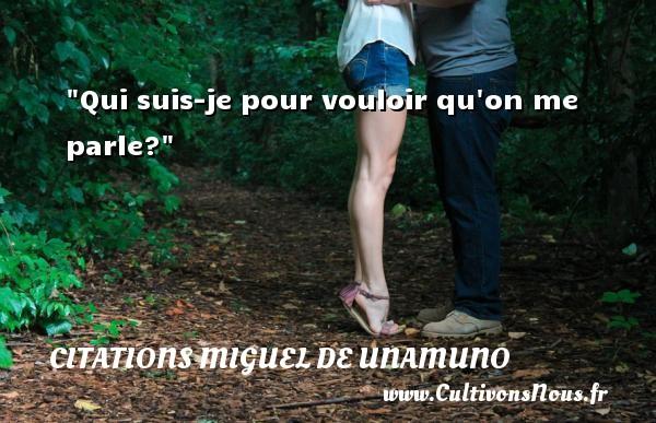 Citations Miguel de Unamuno - Qui suis-je pour vouloir qu on me parle? Une citation de Miguel de Unamuno CITATIONS MIGUEL DE UNAMUNO