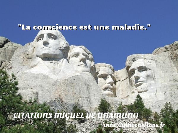 Citations Miguel de Unamuno - Citation conscience - La conscience est une maladie. Une citation de Miguel de Unamuno CITATIONS MIGUEL DE UNAMUNO