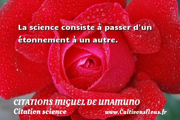 Citations Miguel de Unamuno - Citation science - La science consiste à passer d un étonnement à un autre. Une citation de Miguel de Unamuno CITATIONS MIGUEL DE UNAMUNO