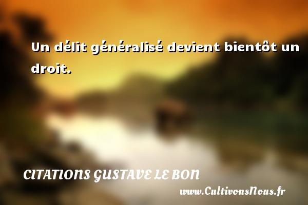 Citations Gustave Le Bon - Un délit généralisé devient bientôt un droit. Une citation de Gustave Le Bon CITATIONS GUSTAVE LE BON