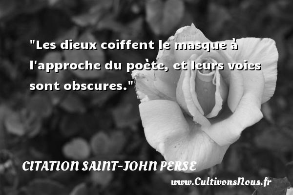Citation Saint-John Perse - Les dieux coiffent le masque à l approche du poète, et leurs voies sont obscures. Une citation de Saint-John Perse CITATION SAINT-JOHN PERSE
