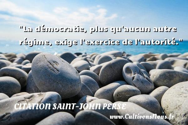 Citation Saint-John Perse - La démocratie, plus qu aucun autre régime, exige l exercice de l autorité. Une citation de Saint-John Perse CITATION SAINT-JOHN PERSE