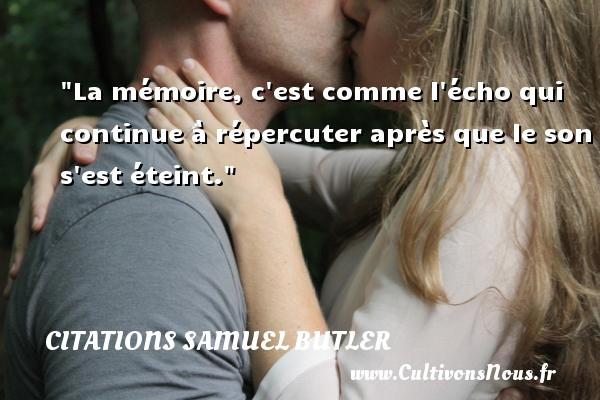Citations Samuel Butler - La mémoire, c est comme l écho qui continue à répercuter après que le son s est éteint. Une citation de Samuel Butler CITATIONS SAMUEL BUTLER