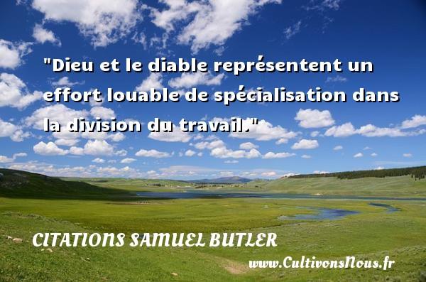 Dieu et le diable représentent un effort louable de spécialisation dans la division du travail. Une citation de Samuel Butler CITATIONS SAMUEL BUTLER