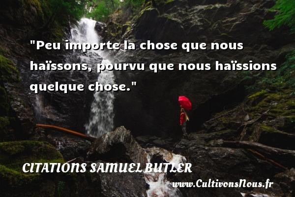 Citations Samuel Butler - Citation porte - Peu importe la chose que nous haïssons, pourvu que nous haïssions quelque chose. Une citation de Samuel Butler CITATIONS SAMUEL BUTLER